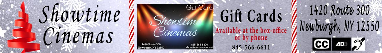 Showtime Cinemas 1420 Route 300 Newburgh, NY 12550 - Closed Captioning and Audio Descriptive Available at this Establishment
